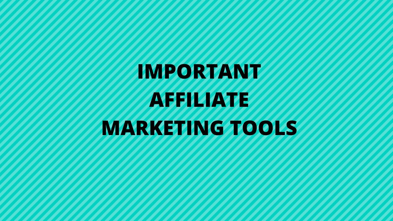 Important affiliate marketing tools