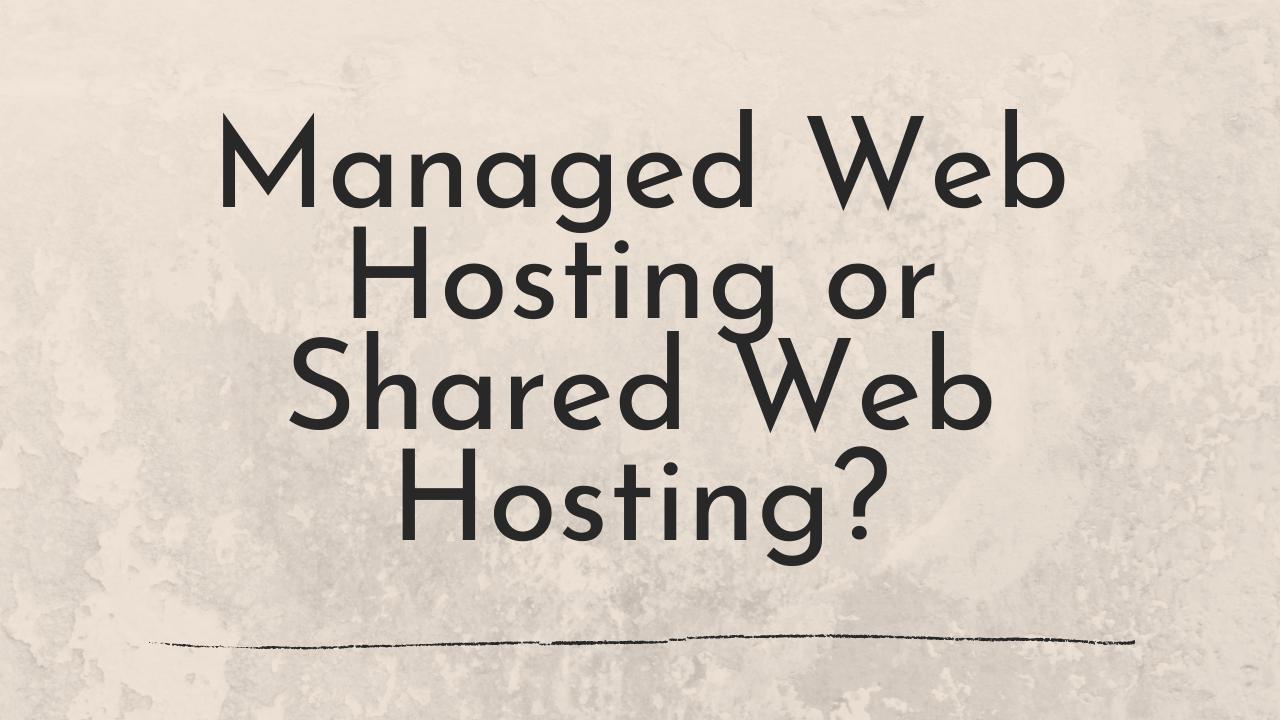 Managed web hosting or shared web hosting?