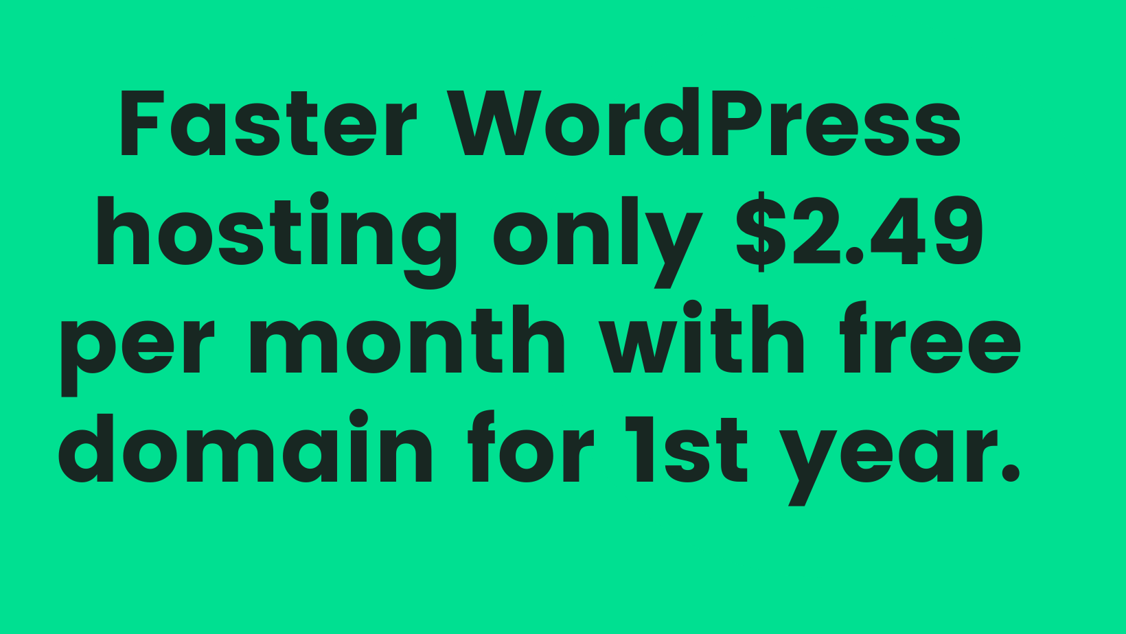Faster WordPress hosting only $2.49 per month with free domain for 1st year.