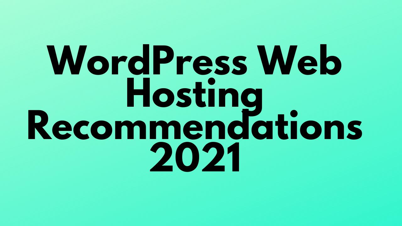 WordPress Web Hosting Recommendations 2021