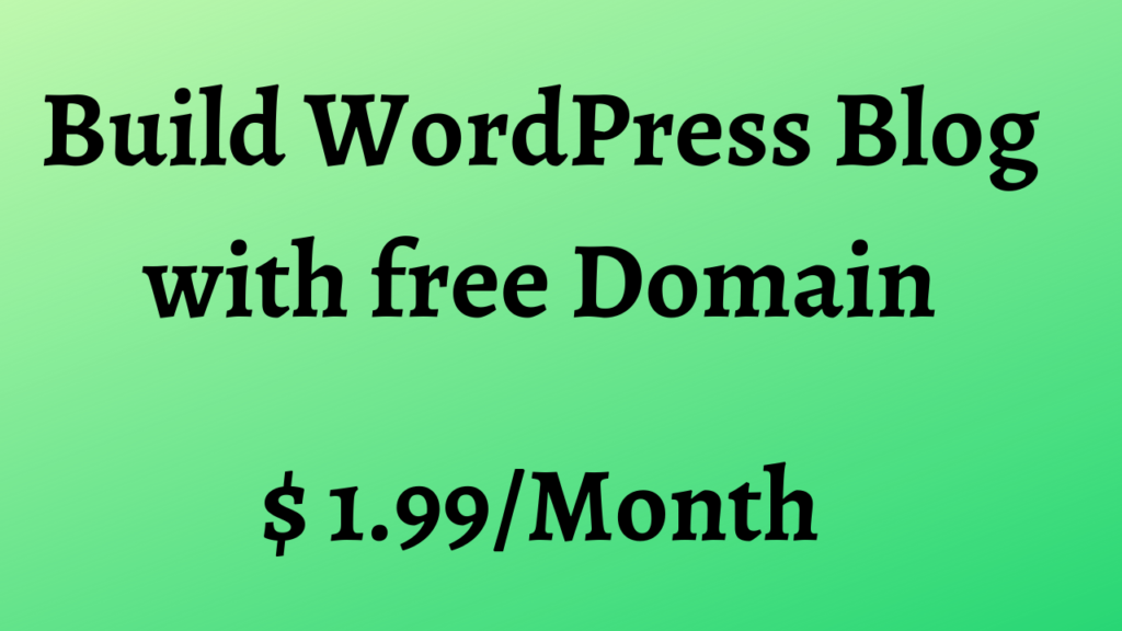 Build WordPress Blog with free Domain for $1.99 a Month